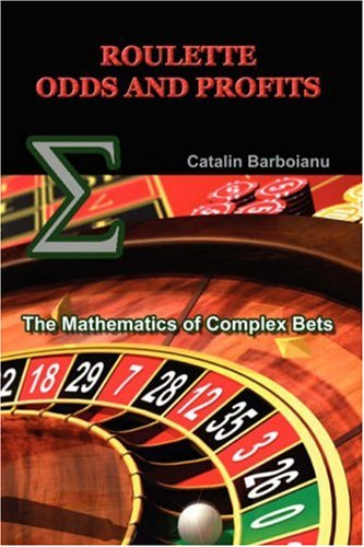 Roulette Odds and Profits: The Mathematics of Complex Bets 9789738752078