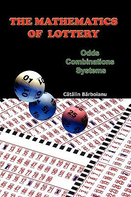 The Mathematics of Lottery: Odds, Combinations, Systems 9789731991115