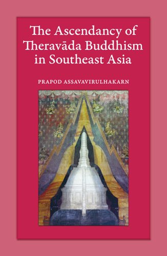 The Ascendancy of Theravada Buddhism in Southeast Asia 9789749511947