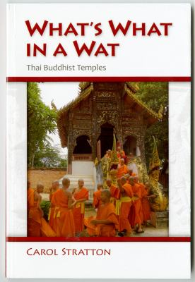 What's What in a Wat: Thai Buddhist Temples: Their Purpose and Design 9789749511992