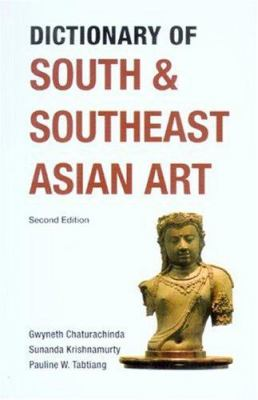 Dictionary of South and Southeast Asian Art: Second Edition 9789749575611
