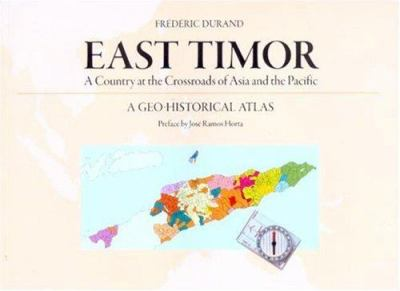 East Timor: A Country at the Crossroads of Asia and the Pacific, a Geo-Historical Atlas 9789749575987