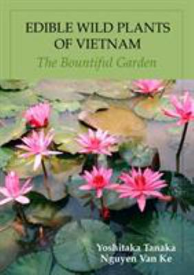 Edible Wild Plants of Vietnam: The Bountiful Garden 9789745240896
