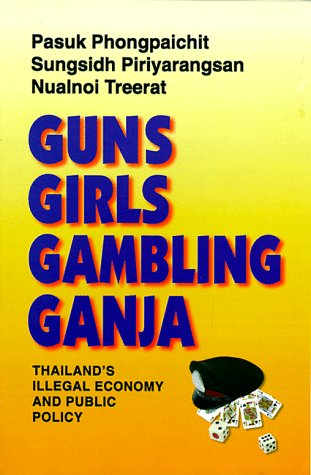 Guns, Girls, Gambling, Ganja: Thailand's Illegal Economy and Public Policy 9789747100754