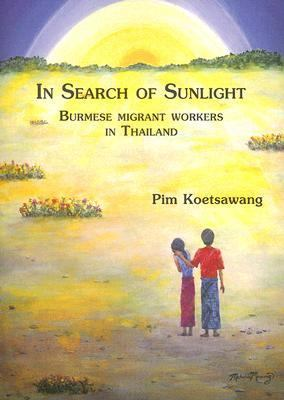 In Search of Sunlight: Burmese Migrant Workers in Thailand 9789748304922