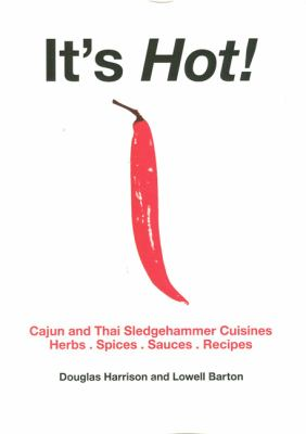 It's Hot: Cajun and Thai Sledgehammer Cuisines: Herbs, Spices, Sauces, Recipes 9789749272282