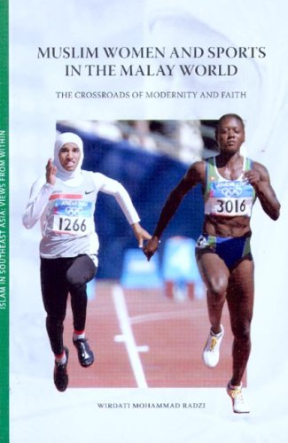Muslim Women and Sports in the Malay World: The Crossroads of Modernity and Faith 9789749511022