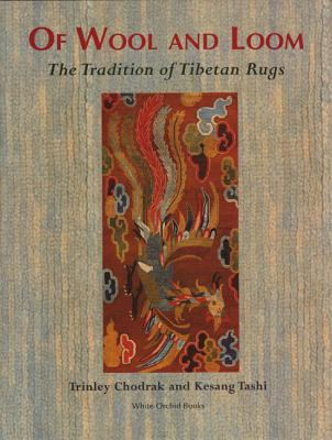 Of Wool and Loom: The Tradition of Tibetan Rugs 9789748304137