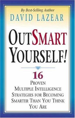 Outsmart Yourself!: 16 Proven Multiple Intelligence Strategies for Becoming Smarter Than You Think You Are 9789746618052