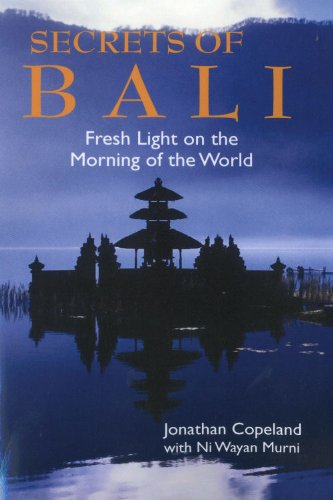 Secrets of Bali: Fresh Light on the Morning of the World