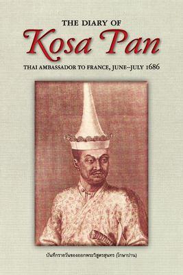 The Diary of Kosa Pan: Thai Ambassador to France, June-July 1686 9789747551587