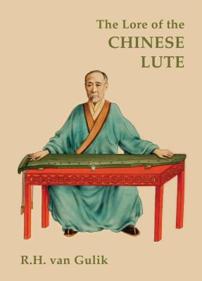 The Lore of the Chinese Lute: An Essay on the Ideology of the Ch'in 9789745241121