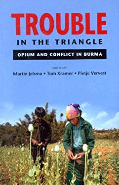 Trouble in the Triangle: Opium and Conflict in Burma 9789749575895