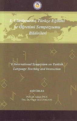 International Symposium on Turkish Language Teaching and Instruction: I Ulusararasi Turkce Egitimi Ve Ogretimi Sempozyumu Bilbirileri 9789758401697