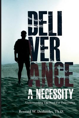 Deliverance a Necessity: Understanding the Need for Deliverance