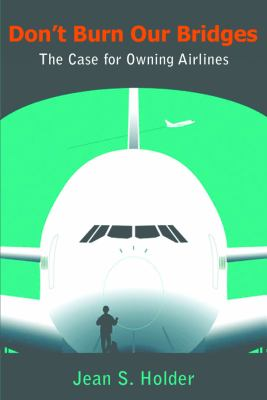 Don't Burn Our Bridges: The Case for Owning Airlines 9789766402327