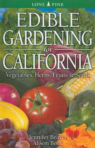 Edible Gardening for California: Vegetables, Herbs, Fruits & Seeds 9789766500498