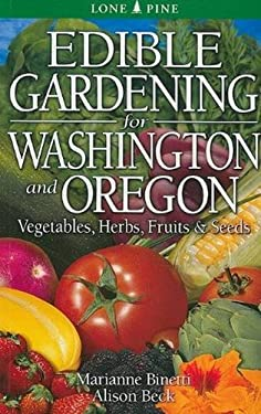 Edible Gardening for Washington and Oregon: Vegetables, Herbs, Fruits & Seeds 9789766500481