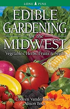 Edible Gardening for the Midwest: Vegetables, Herbs, Fruits & Seeds 9789768200570