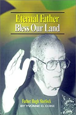 Eternal Father Bless Our Land: Father Hugh Sherlock His-Story and Then, Some! 9789768184009