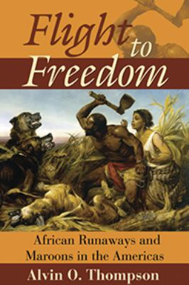 Flight to Freedom: African Runaways and Maroons in the Americas 9789766401801