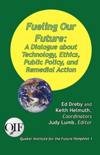 Fueling Our Future: A Dialogue about Technology, Ethics, Public Policy, and Remedial Action 9789768142207