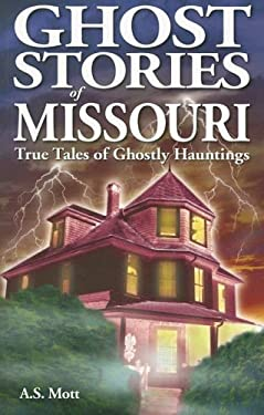 Ghost Stories of Missouri: True Tales of Ghostly Hauntings 9789768200174