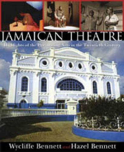 Jamaican Theatre: Highlights of the Performing Arts in the Twentieth Century 9789766402266