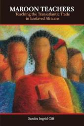 Maroon Teachers: Teaching the Transatlantic Trade in Enslaved Africans 8614609