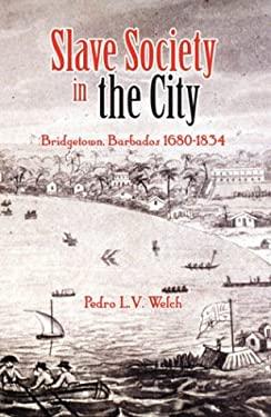 Slave Society in the City: Bridgetown, Barbados 1680-1834 9789766371470