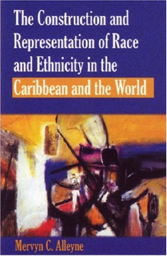 The Construction and Representation of Race and Ethnicity in the Caribbean and the World 9789766401795