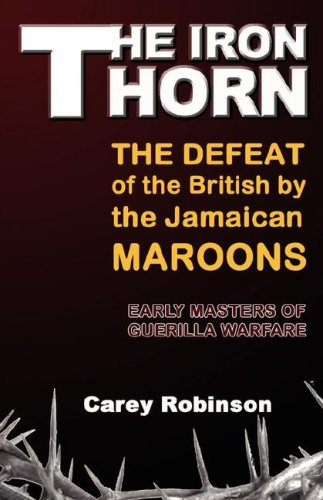 The Iron Torn: The Defeat of the British by the Jamaican Maroons 9789768202413