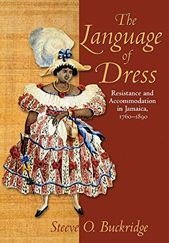 The Language of Dress: Resistance and Accommodation in Jamaica, 1750-1890 9789766401436