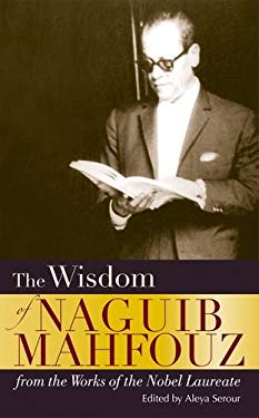 The Wisdom of Naguib Mahfouz: From the Work of the Nobel Laureate 9789774164958
