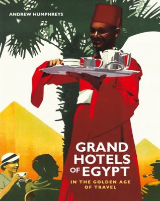 Grand Hotels of Egypt: In the Golden Age of Travel 9789774164965