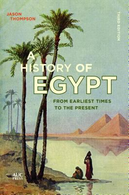 A History of Egypt: From Earliest Times to the Present 9789774160912