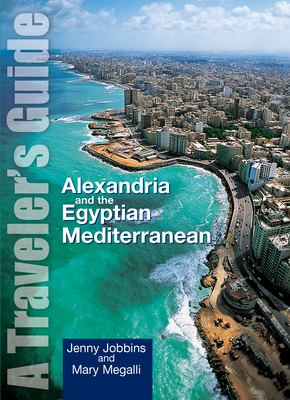 Alexandria and the Egyptian Mediterranean: A Traveler's Guide 9789774249891