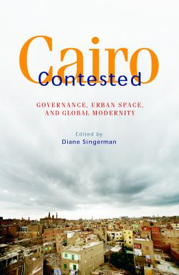 Cairo Contested: Governance, Urban Space, and Global Modernity 9789774162886