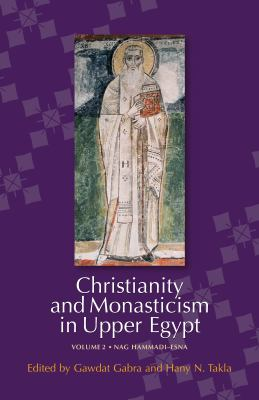 Christianity and Monasticism in Upper Egypt: Volume 2: Nag Hammadi-Esna 9789774163111