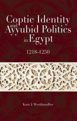 Coptic Identity and Ayyubid Politics in Egypt: 1218-1250 9789774163456