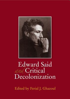 Edward Said and Critical Decolonization 9789774160875