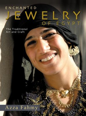 Enchanted Jewelry of Egypt: The Traditional Art and Craft 9789774249013