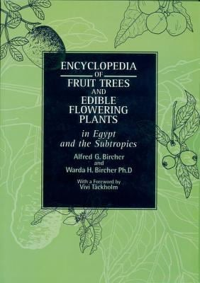 Encyclopedia of Fruit Trees and Edible Flowering Plants in Egypt and the Subtropics