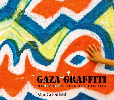 Gaza Graffiti: Messages of Love and Politics 9789774163210
