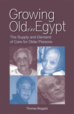 Growing Old in Egypt: The Supply and Demand of Care for Older Persons 9789774164552