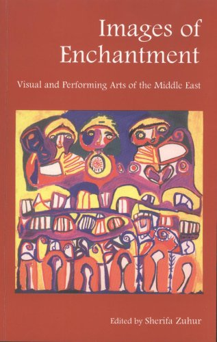 Images of Enchantment: Visual and Performing Arts of the Middle East 9789774244674