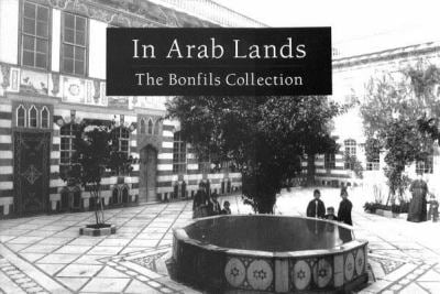 In Arab Lands: The Bonfils Collection of the University of Pennsylvania Museum 9789774245695