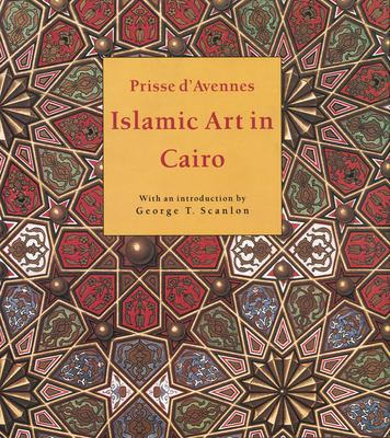 Islamic Art in Cairo: From the Seventh to the Eighteenth Centuries 9789774161193
