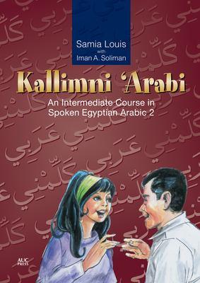 Kallimni 'Arabi: An Intermediate Course in Spoken Egyptian Arabic [With CD] 9789774249778