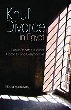 Khul' Divorce in Egypt: Public Debates, Judicial Practices, and Everyday Life 9789774164842